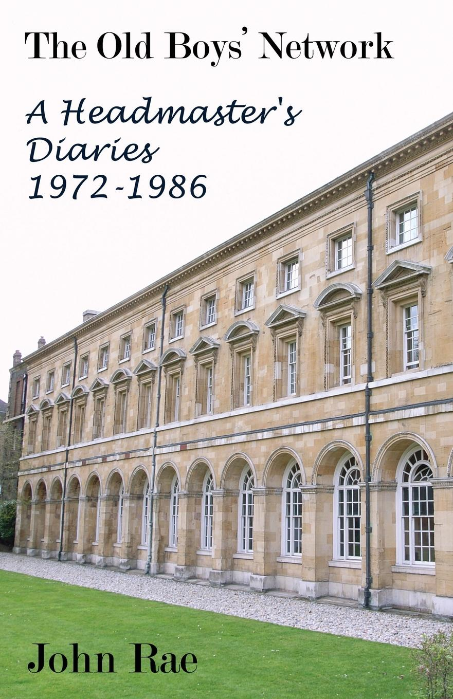 John Rae The Old Boys Network. A Headmaster's Diaries 1972-1986 john rae the old boys network a headmaster s diaries 1972 1986