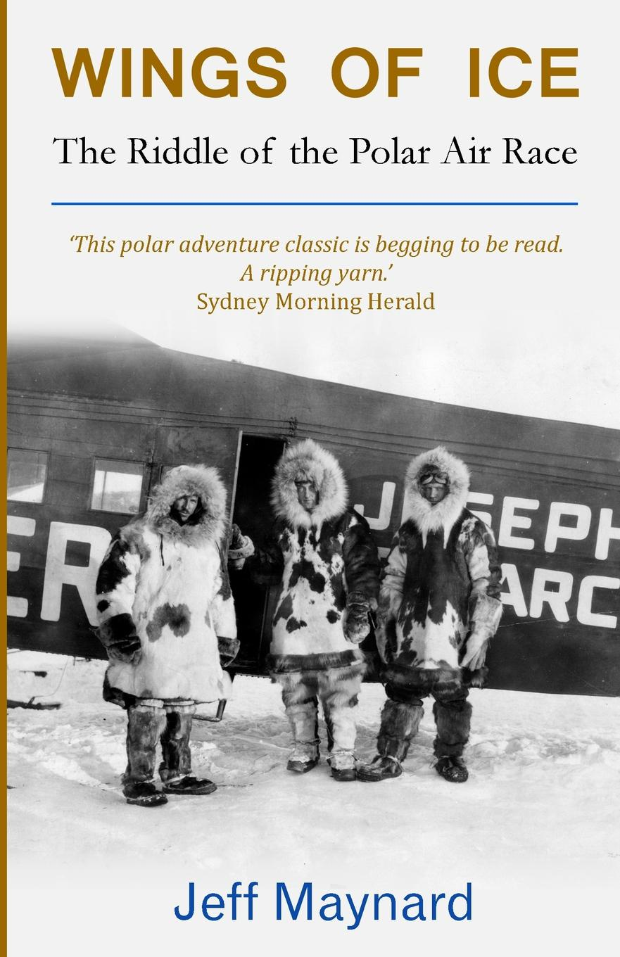 Jeff Maynard Wings of Ice. The Riddle of the Polar Air Race w byrd in nomine a 4