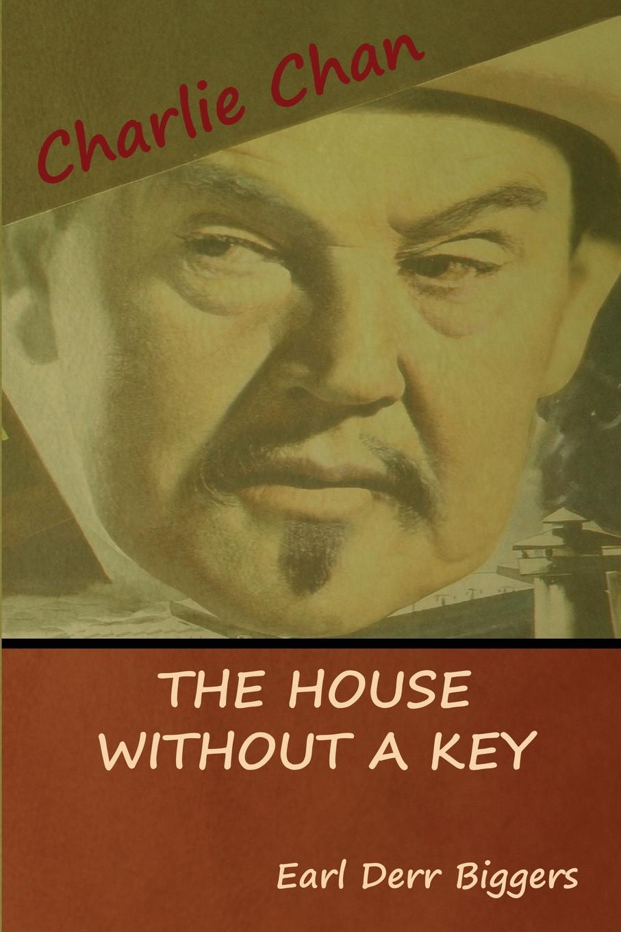 Earl Derr Biggers The House without a Key (A Charlie Chan Mystery) charlie small the mummy s tomb