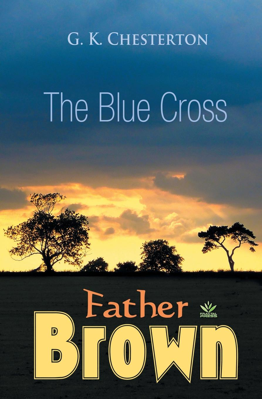 G.K. Chesterton The Blue Cross g chesterton father brown stories