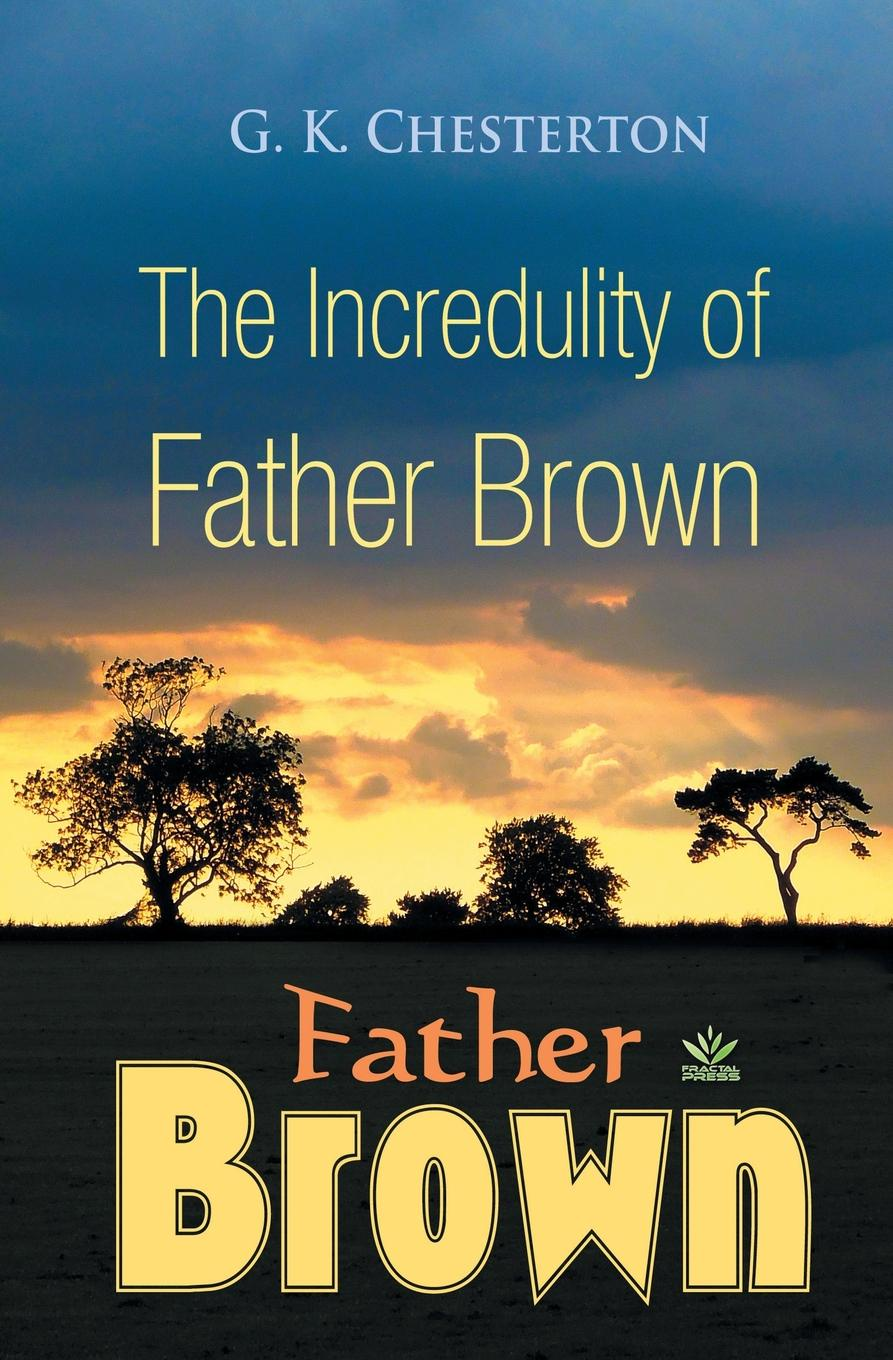 G.K. Chesterton The Incredulity of Father Brown g chesterton father brown stories