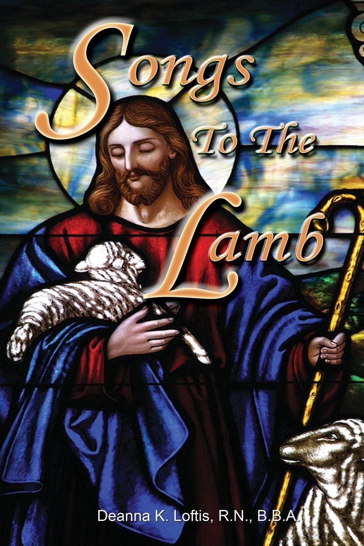 Deanna K Loftis Songs To The Lamb коллектив авторов a choice of burn s poems and songs