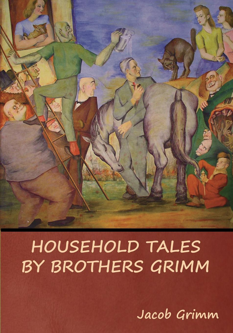 Jacob Grimm Household Tales by Brothers Grimm c s hughes the book of barbarous tales