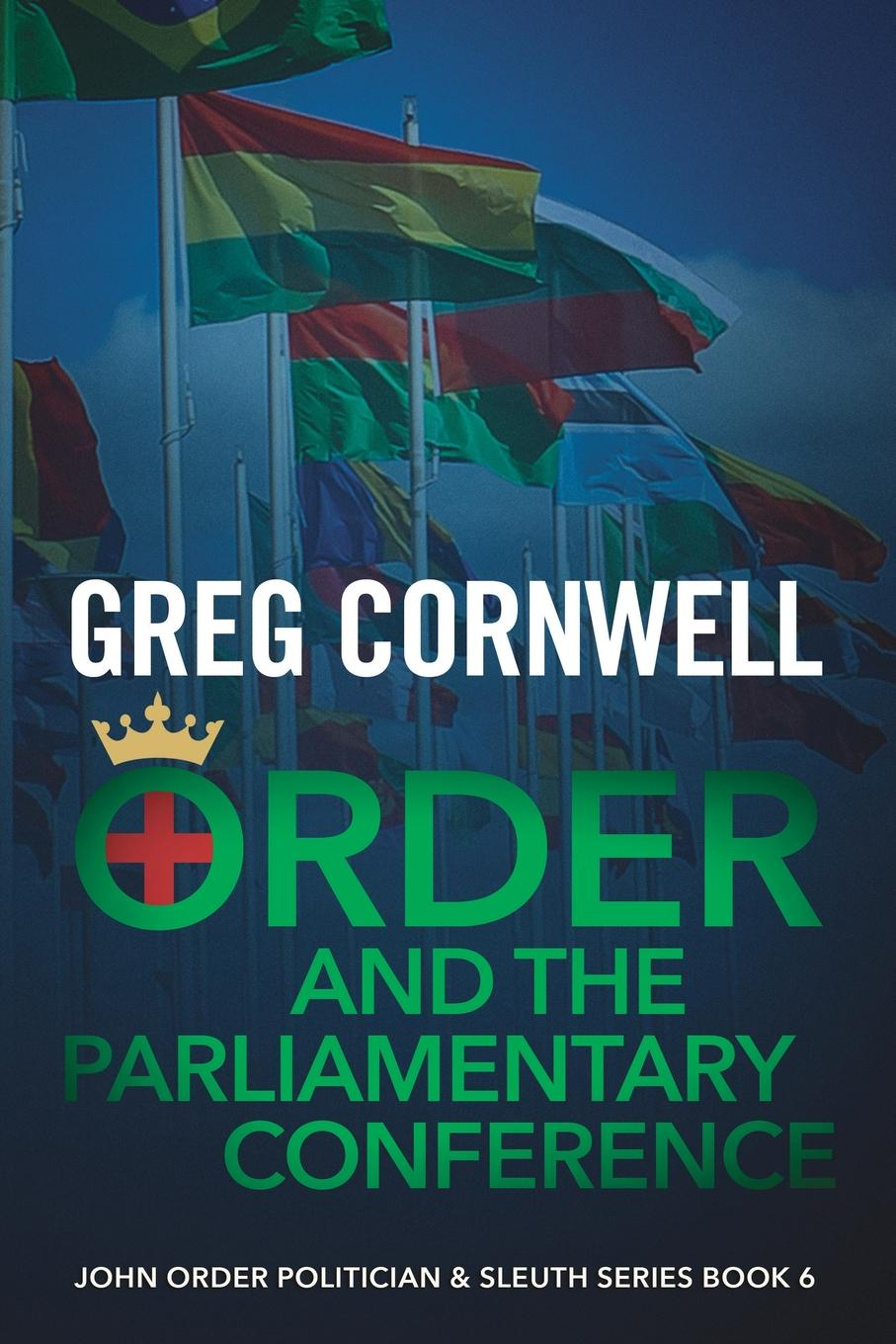 Greg Cornwell Order and the Parliamentary Conference. John Order Politician & Sleuth Series Book 6 все цены