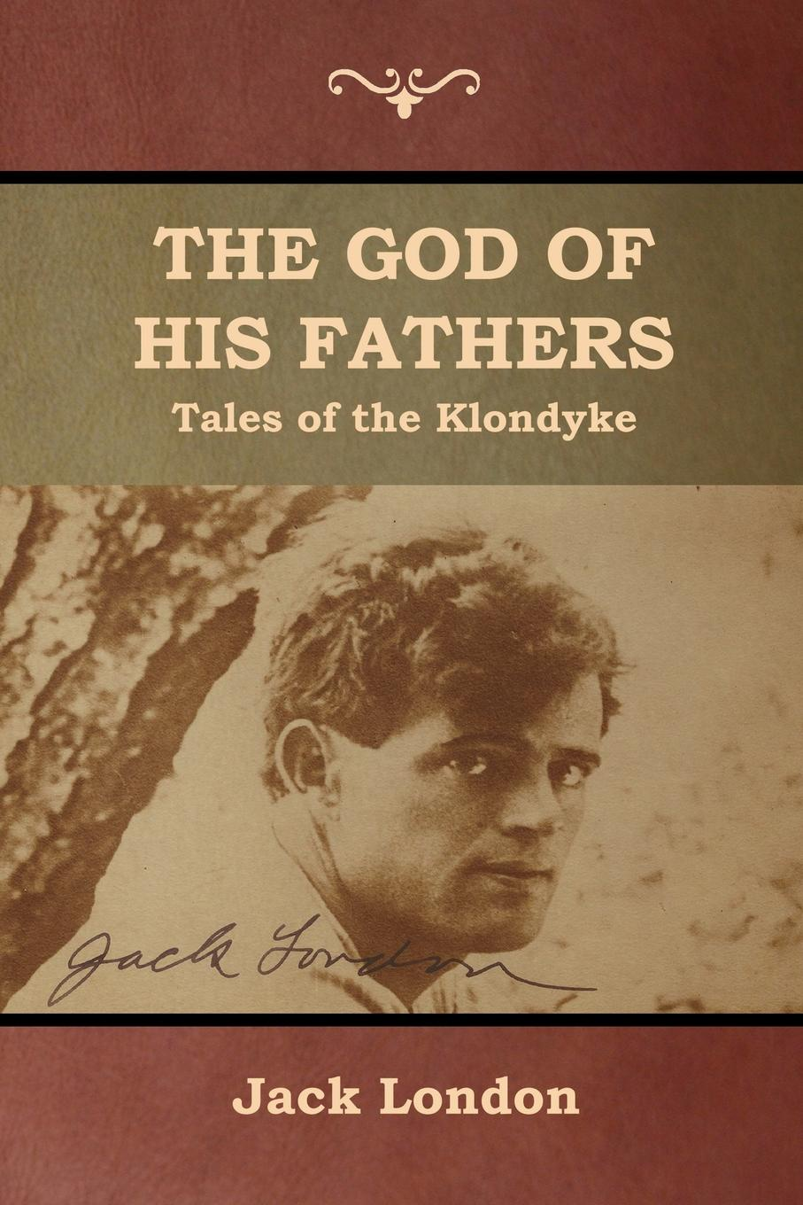 Jack London The God of His Fathers. Tales of the Klondyke jack london the sea wolf