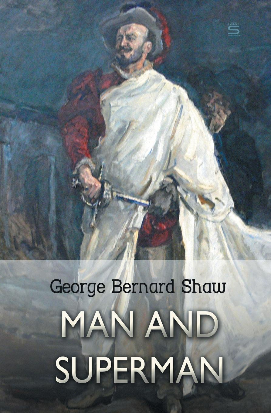 George Bernard Shaw Man and Superman. A Comedy and a Philosophy недорго, оригинальная цена