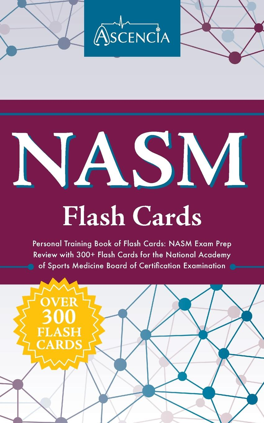 Ascencia Test Prep NASM Personal Training Book of Flash Cards. NASM Exam Prep Review with 300+ Flash Cards for the National Academy of Sports Medicine Board of Certification Examination