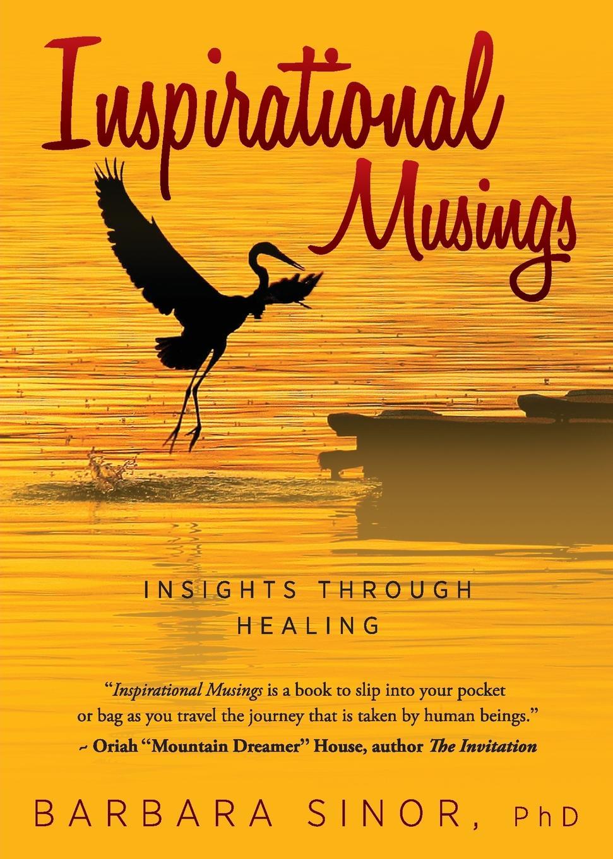 Barbara Sinor Inspirational Musings. Insights Through Healing barbara sinor finding destiny