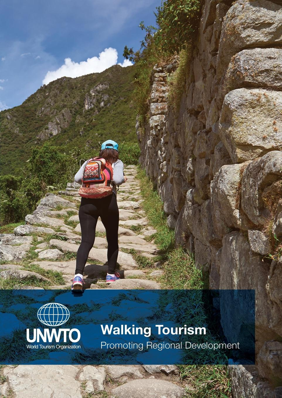 World Tourism Organization (UNWTO) Walking Tourism. Promoting Regional Development