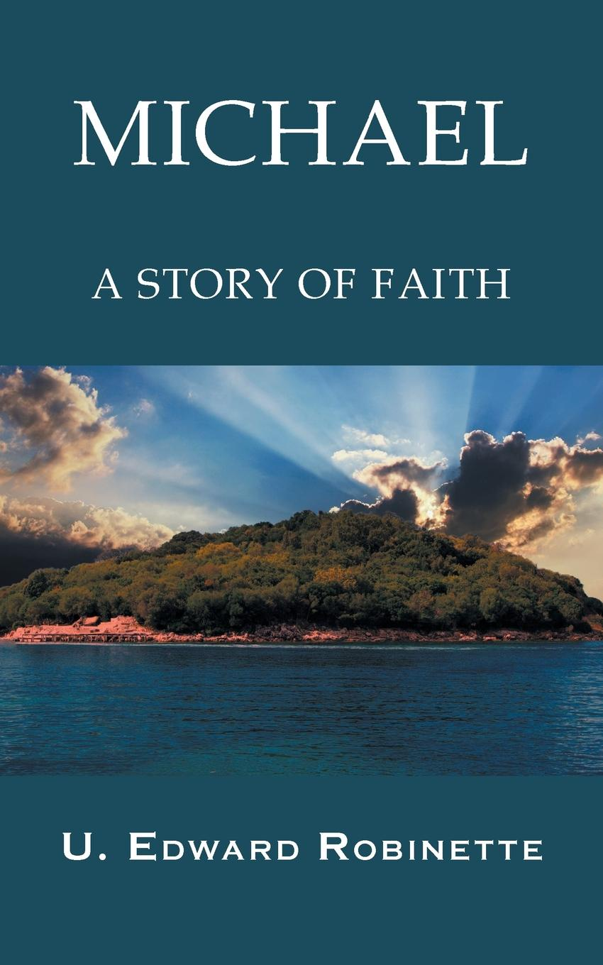 U. Edward Robinette Michael. A Story of Faith townshend richard baxter lone pine the story of a lost mine