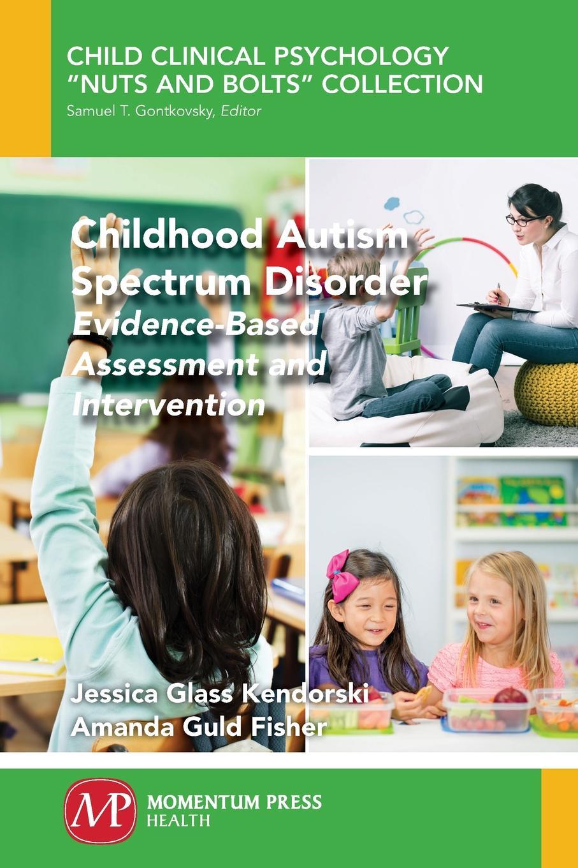 Jessica Glass Kendorski, Amanda Guld Fisher Childhood Autism Spectrum Disorder. Evidence-Based Assessment and Intervention mather nancy essentials of dyslexia assessment and intervention