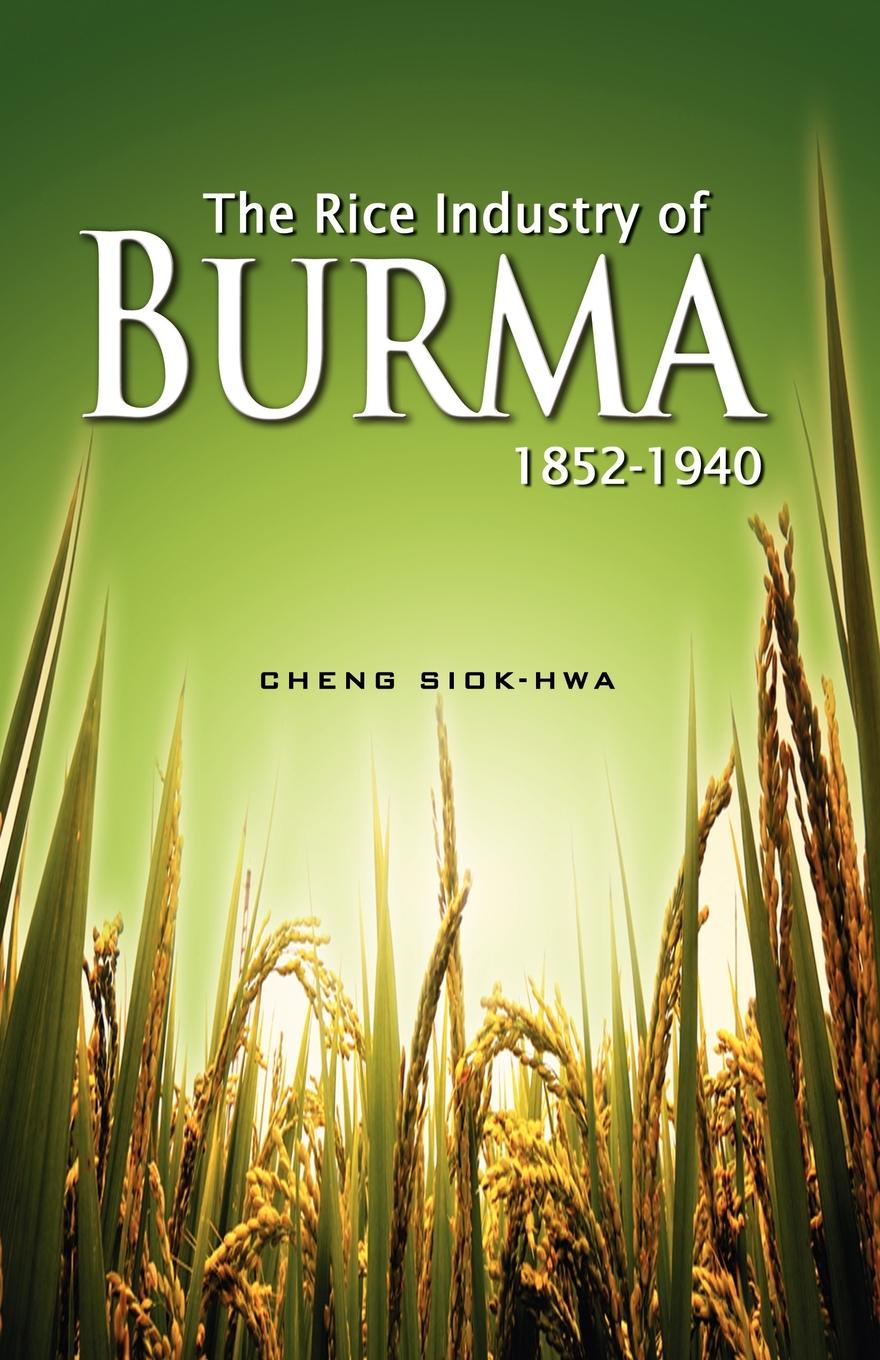 Cheng Siok Hwa The Rice Industry of Burma 1852-1940 (First Reprint 2012) felix leopold oswald zoological sketches a contribution to the out door study of natural history