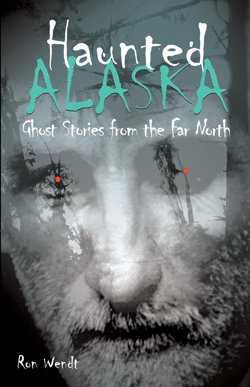 Ron Wendt Haunted Alaska