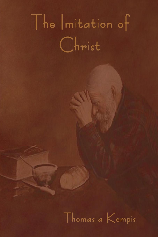 Thomas a Kempis, Rev. William Benham The Imitation of Christ thomas von kempen die nachfolge christi