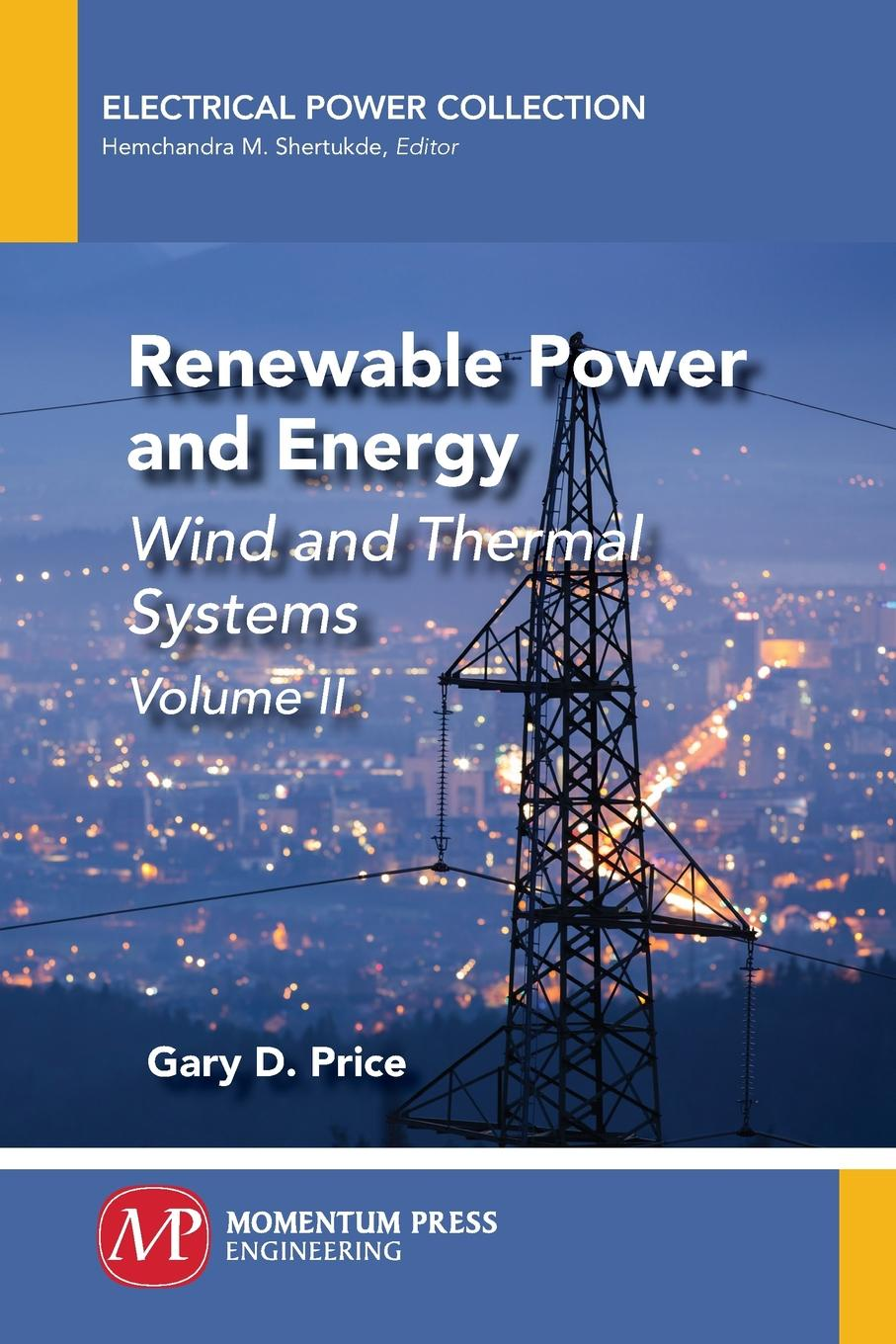 Gary D. Price Renewable Power and Energy, Volume II. Wind and Thermal Systems jumaah raihan sulaiman new technique for maximum power point tracker on photovoltaic systems