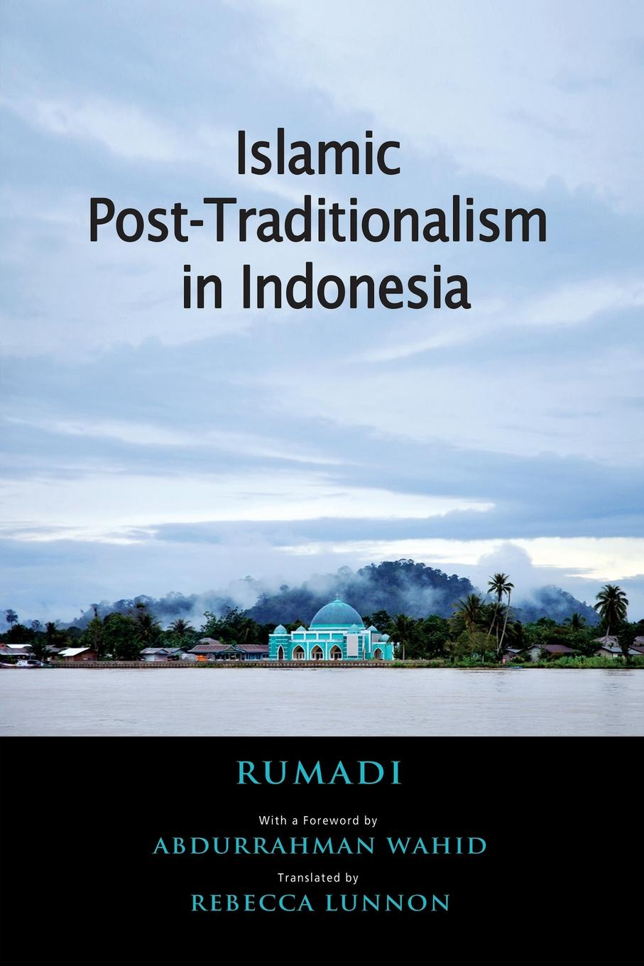 Rumadi Islamic Post-Traditionalism in Indonesia efrem smith the post black and post white church becoming the beloved community in a multi ethnic world