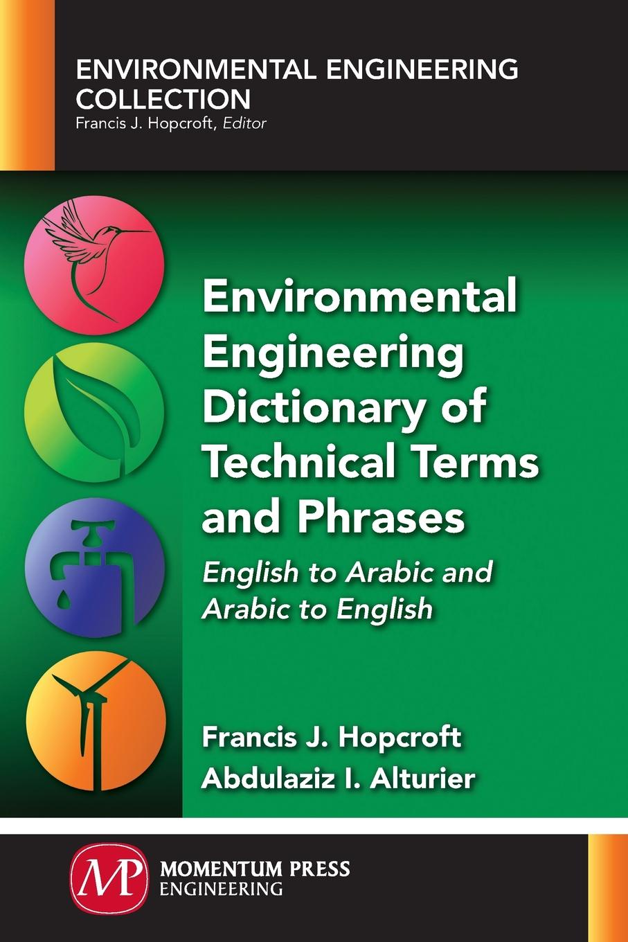 Francis J. Hopcroft, Abdulaziz I. Alturier Environmental Engineering Dictionary of Technical Terms and Phrases. English to Arabic and Arabic to English the translation of english compounds of the bbc news texts into arabic