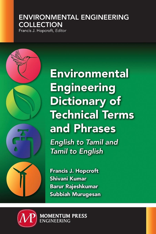Francis J. Hopcroft, Shivani Kumar, Barur Rajeshkumar Environmental Engineering Dictionary of Technical Terms and Phrases. English to Tamil and Tamil to English цены