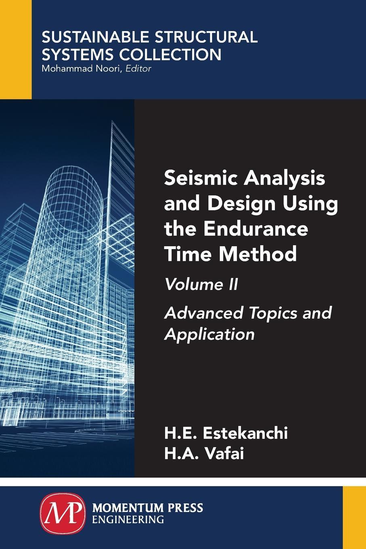 Homayoon Estekanchi, Hassan Vafai Seismic Analysis and Design Using the Endurance Time Method, Volume II. Advanced Topics and Application t datta k seismic analysis of structures