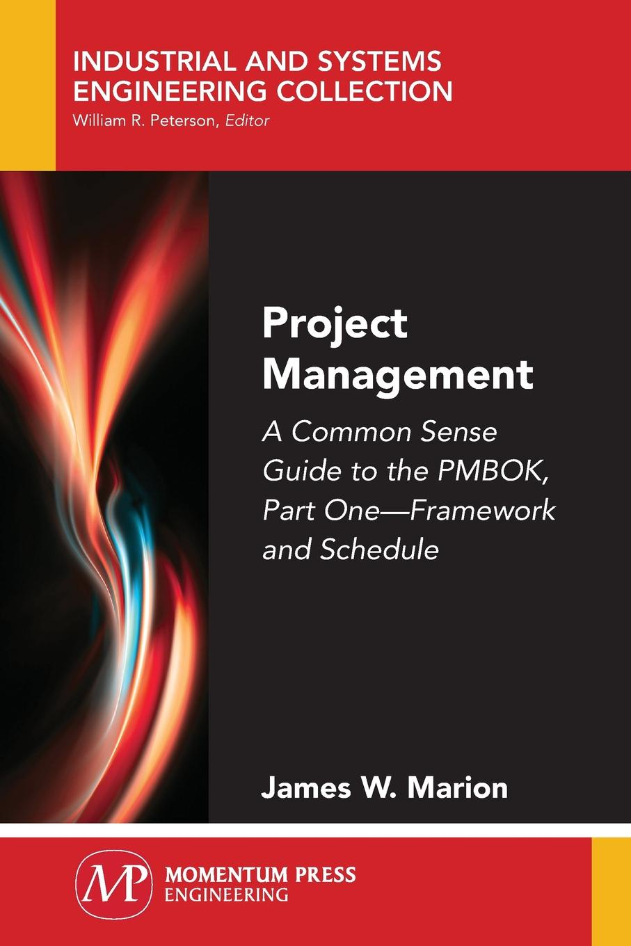 James W. Marion Project Management. A Common Sense Guide to the PMBOK, Part One-Framework and Schedule peter w g morris reconstructing project management