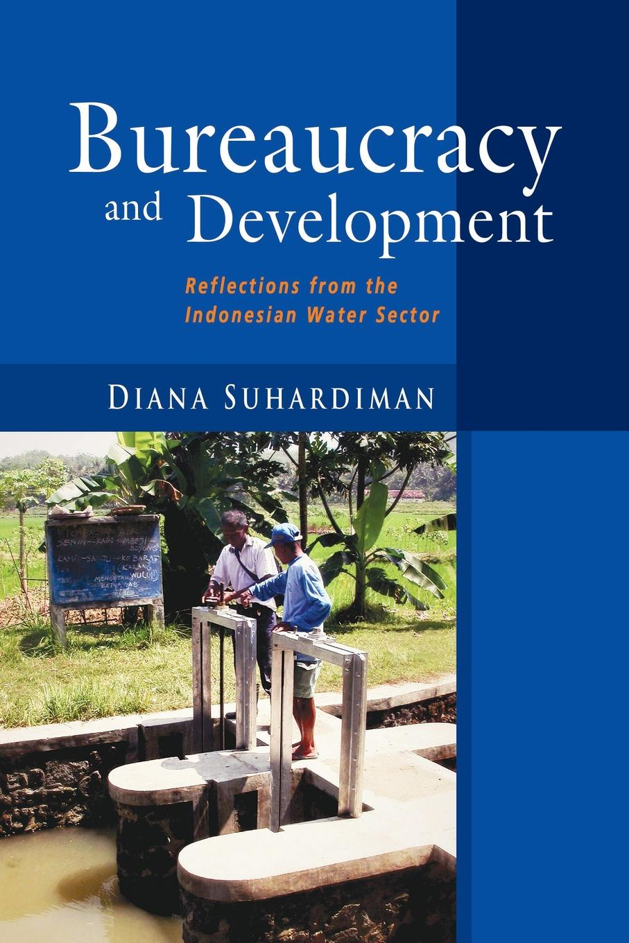 Diana Suhardiman Bureaucracy and Development. Reflections from the Indonesian Water Sector indonesian government accounting reform