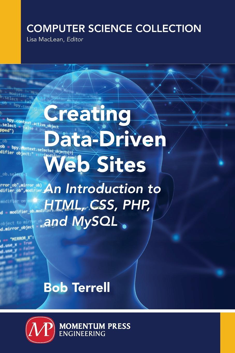 Bob Terrell Creating Data-Driven Web Sites. An Introduction to HTML, CSS, PHP, and MySQL