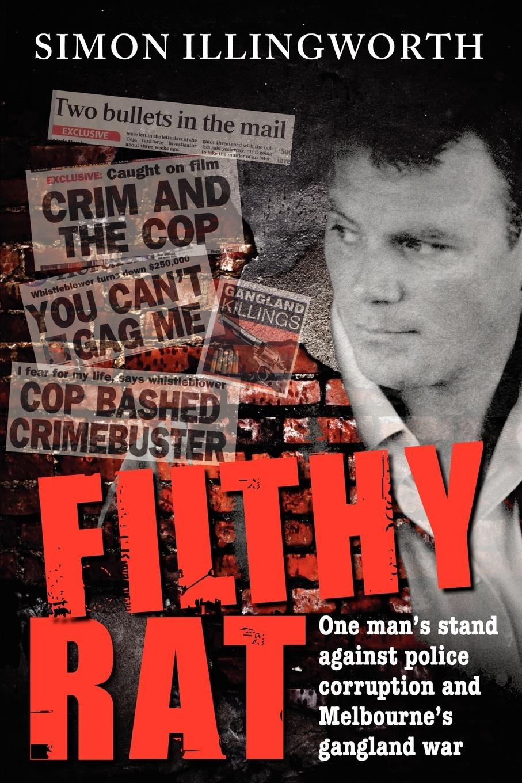 Simon Illingworth Filthy Rat - One Man's Stand Against Police Corruption and Melbourne's Gangland War цена в Москве и Питере