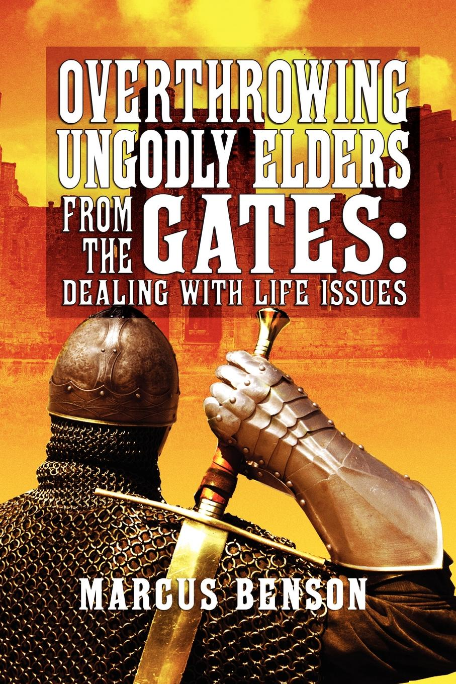 Overthrowing Ungodly Elders from the Gates. Dealing with Life Issues