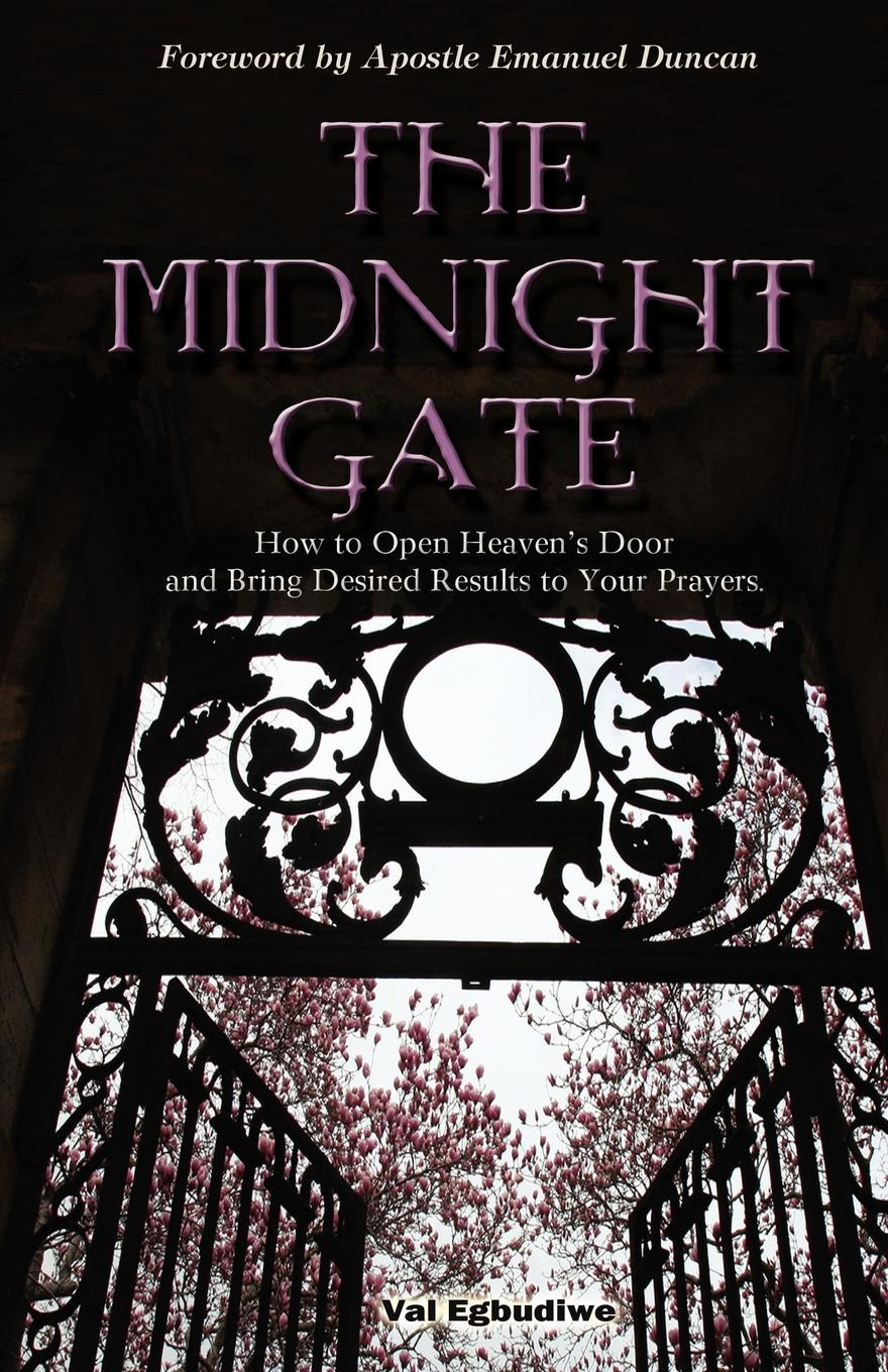 Val Egbudiwe The Midnight Gate. How To Open Heaven's Door And Bring Desired Answers To Your Prayers robin a hines in pursuit of purpose a guide to getting results when i pray