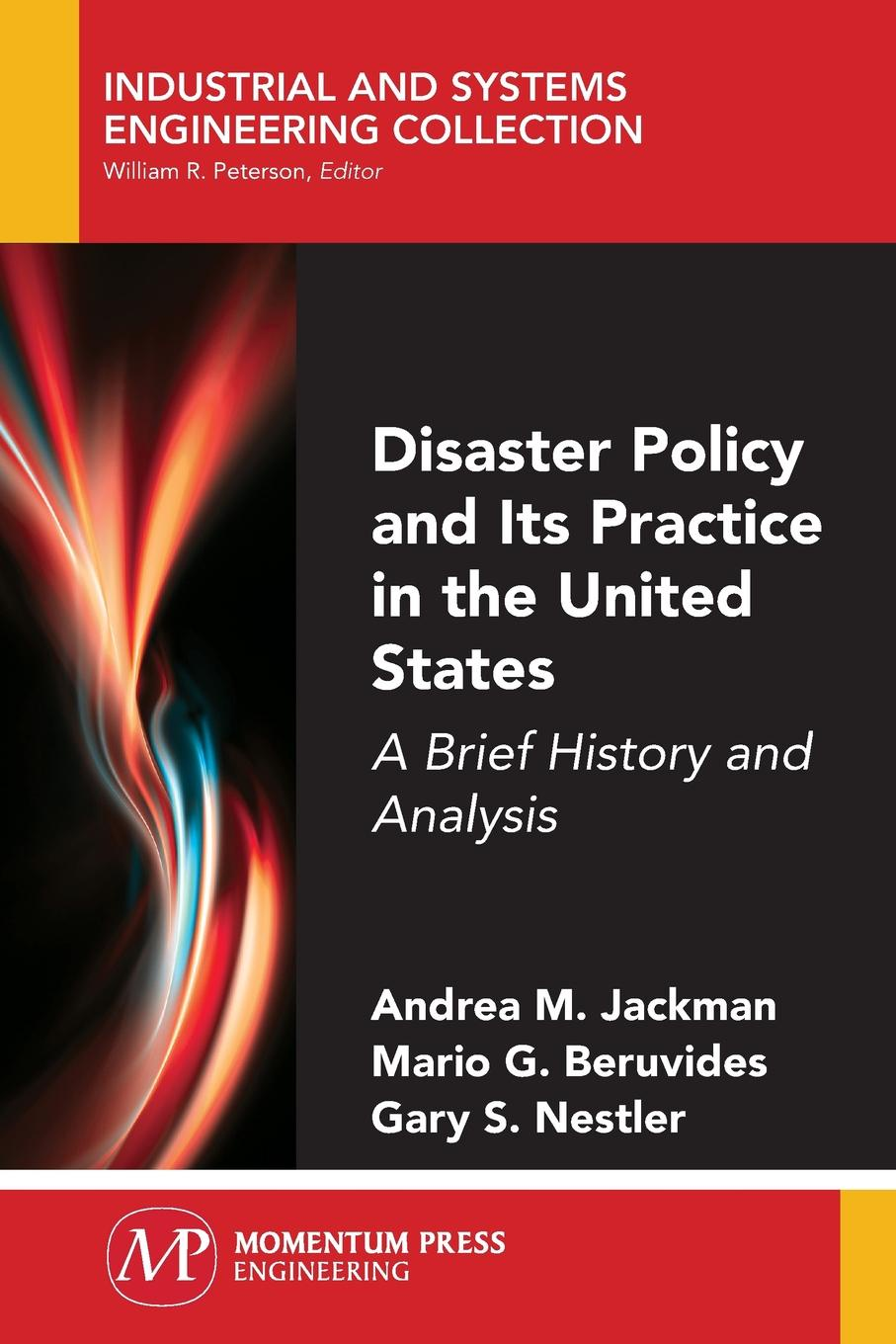 Andrea M. Jackman, Mario G. Beruvides, Gary S. Nestler Disaster Policy and Its Practice in the United States. A Brief History and Analysis david m hart forged consensus science technology and economic policy in the united states 1921 1953