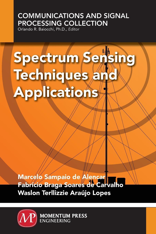 Marcelo Sampaio de Alencar, Fabricio Braga Soare de Carvalho, Waslon Terllizzie Araújo Lopes Spectrum Sensing Techniques and Applications