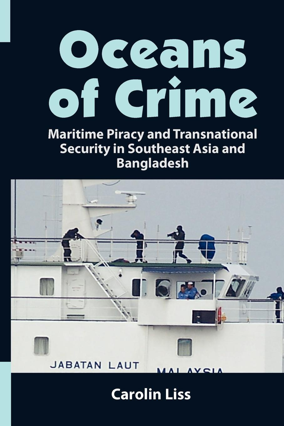 Carolin Liss Oceans of Crime. Maritime Piracy and Transnational Security in Southeast Asia and Bangladesh private military security companies