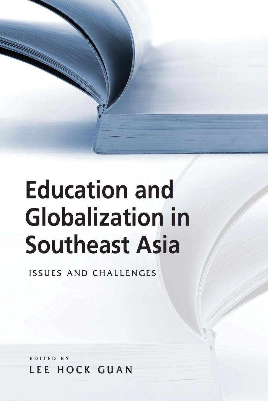 Education and Globalization in Southeast Asia. Issues and Challenges education and globalization in southeast asia issues and challenges