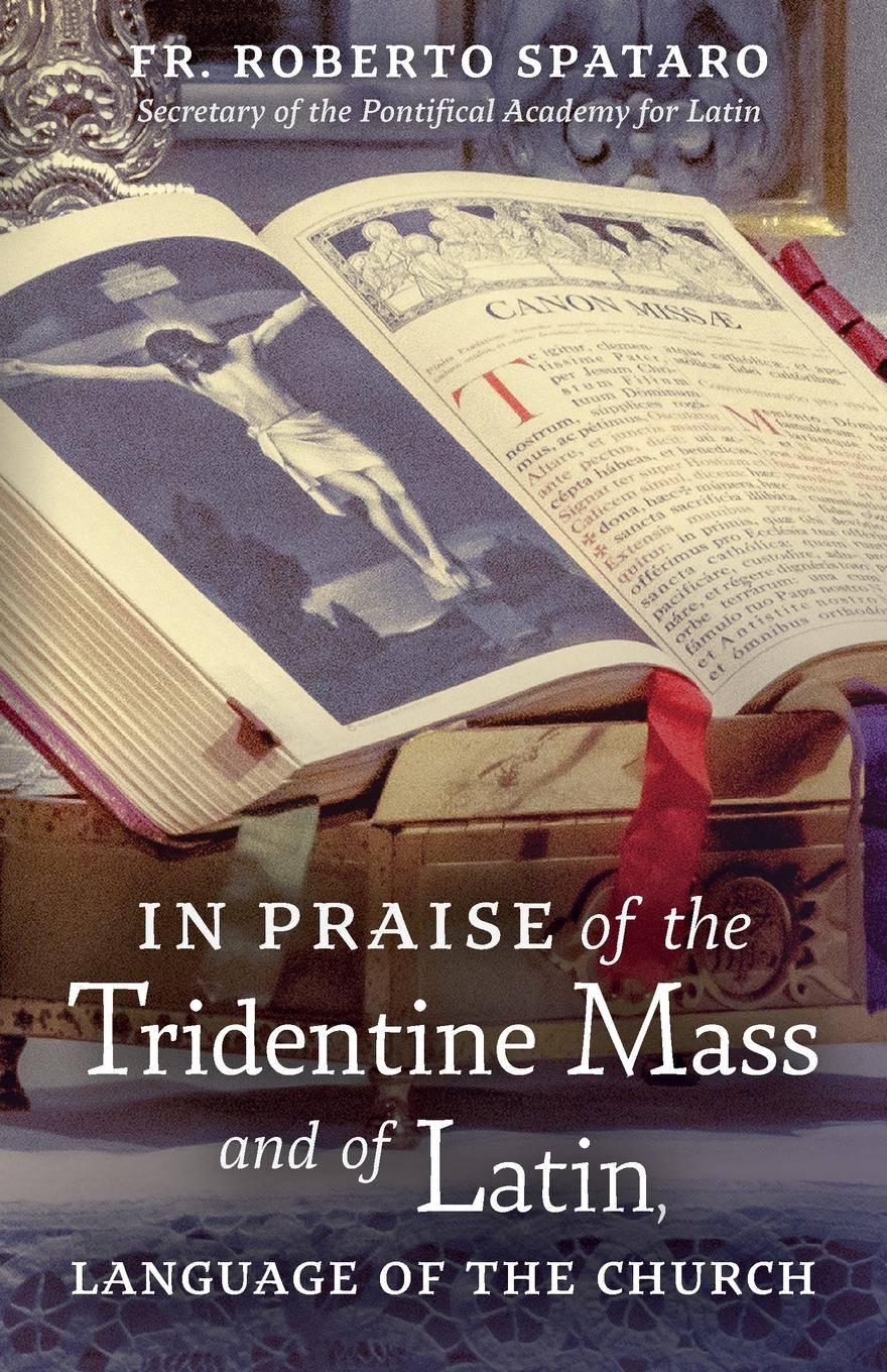 Fr. Roberto Spataro In Praise of the Tridentine Mass and of Latin, Language of the Church