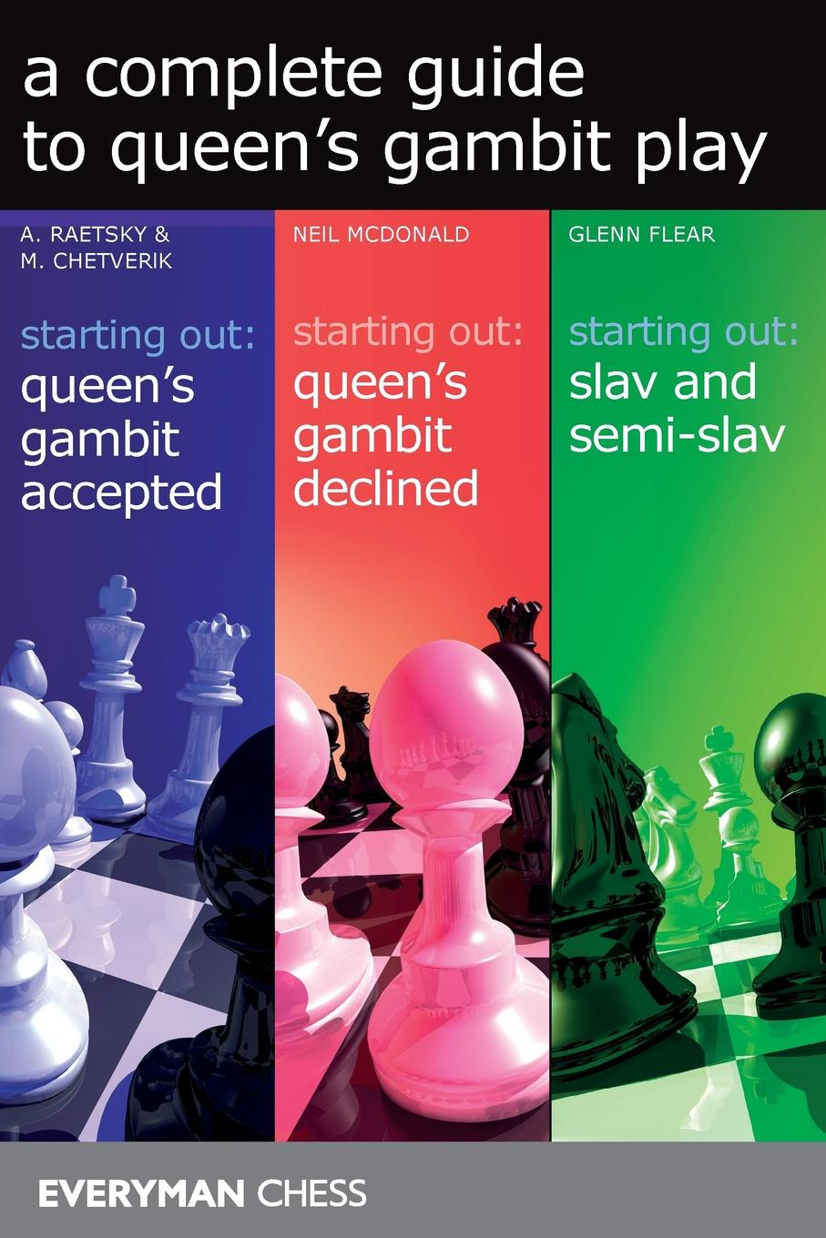 Alexander Raestsky, Neil McDonald, Glenn Flear A Complete Guide to Queen's Gambit Play chase baldewyn all the queen s horses and all the queen s men