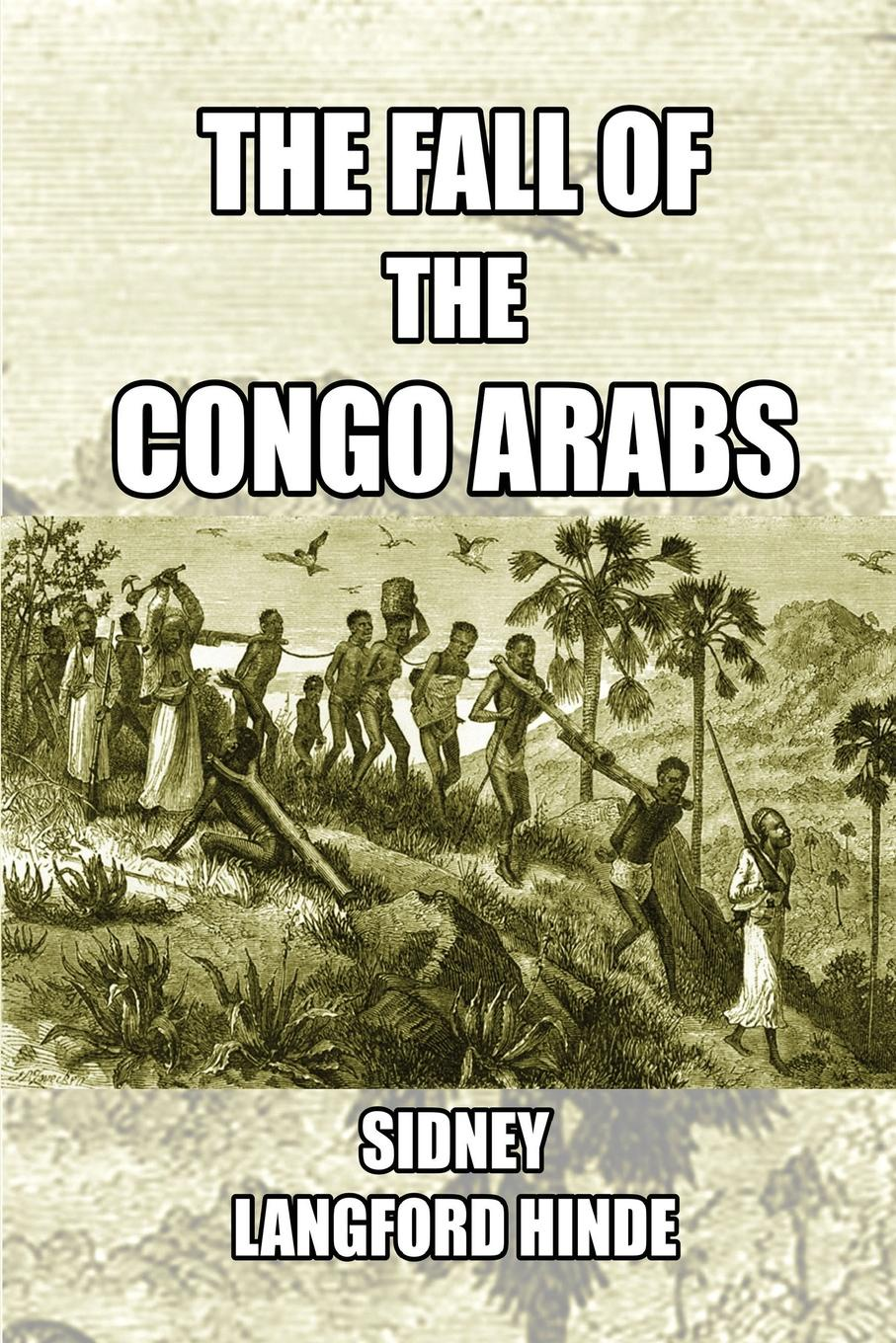 Sidney Langford Hinde The Fall of the Congo Arabs vijay mahajan the arab world unbound tapping into the power of 350 million consumers