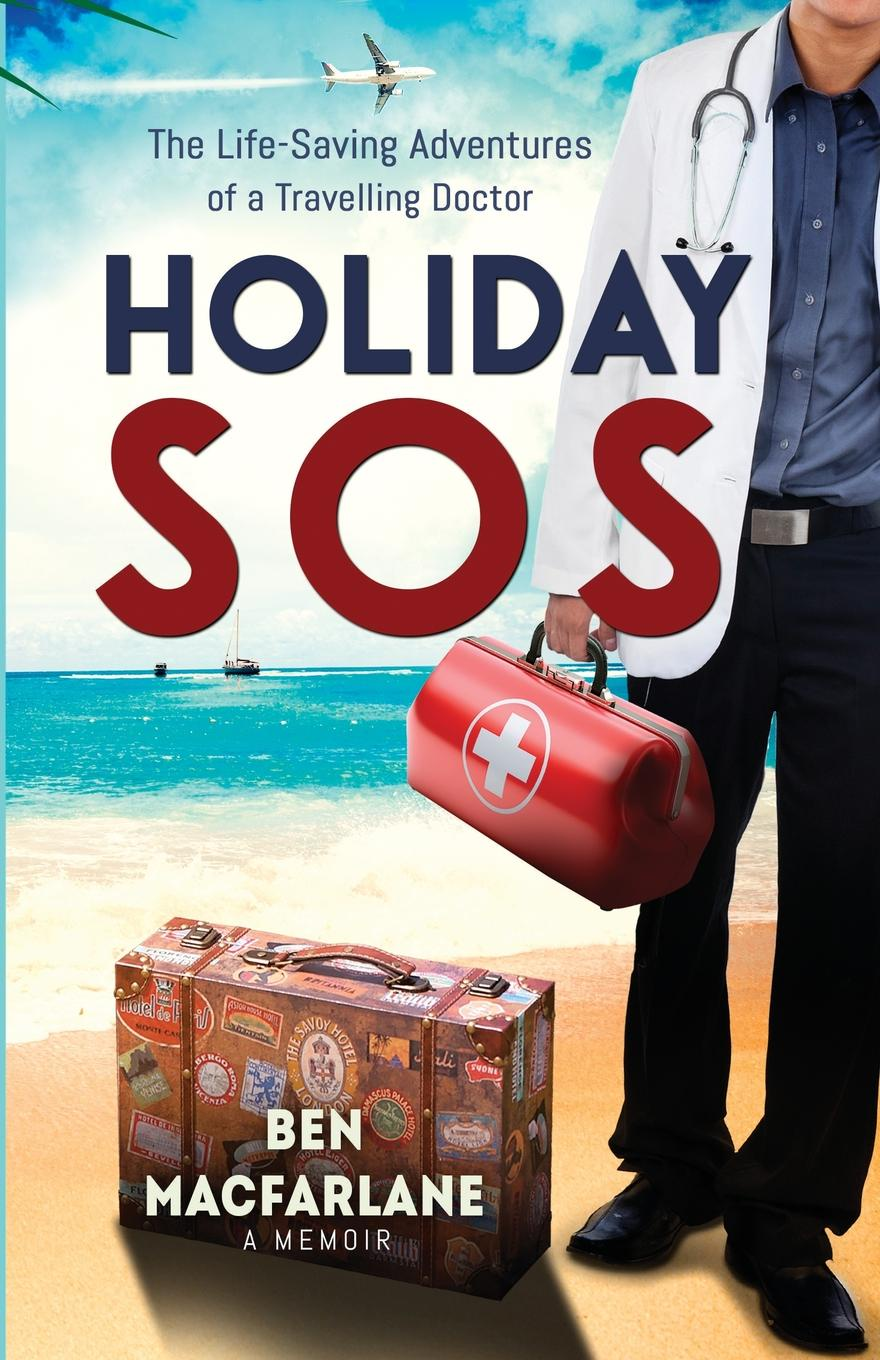Holiday SOS. The Life-Saving Adventures of a Travelling Doctor