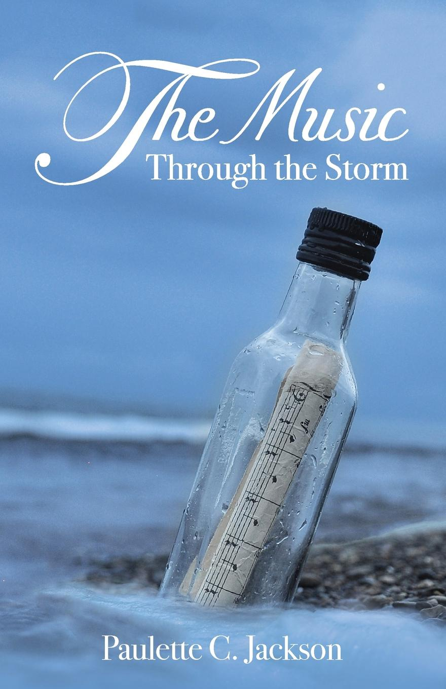 Paulette C. Jackson The Music Through the Storm then we come to the end