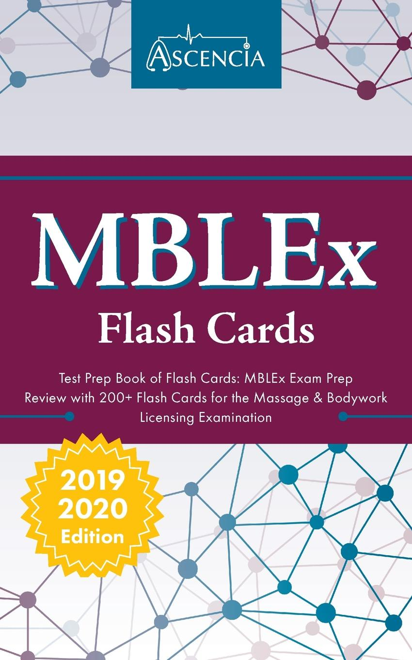 Ascencia Massage Therapy Exam Team MBLEx Test Prep Book of Flash Cards. MBLEx Exam Prep Review with 200+ Flashcards for the Massage & Bodywork Licensing Examination