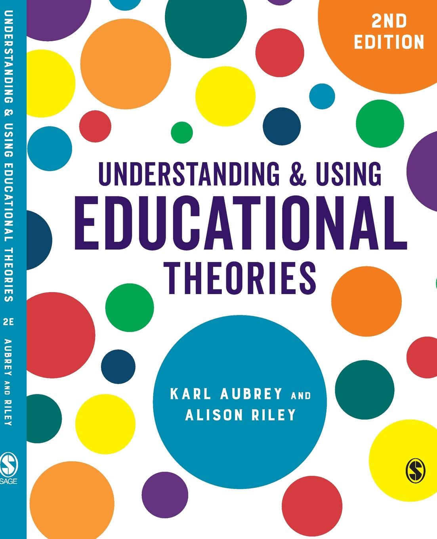 Karl Aubrey Understanding and Using Educational Theories martin abbott lee understanding educational statistics using microsoft excel and spss
