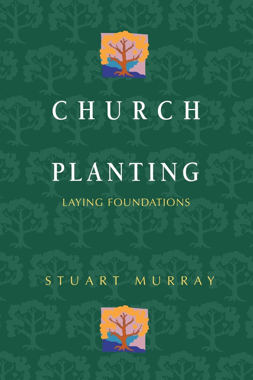 Stuart Murray Church Planting alvin j lindgren foundations for purposeful church administration
