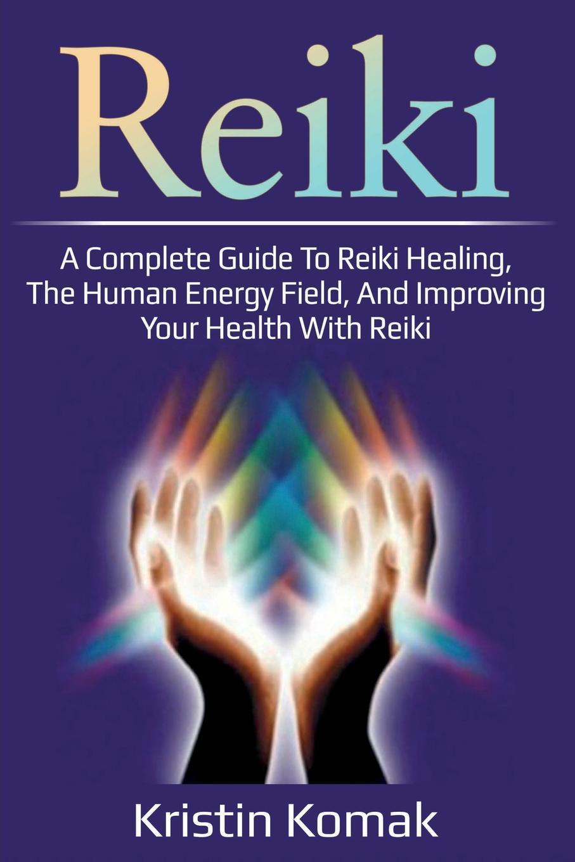 Kristin Komak Reiki. A complete guide to Reiki healing, the human energy field, and improving your health with Reiki dreamusic reiki brightness healing