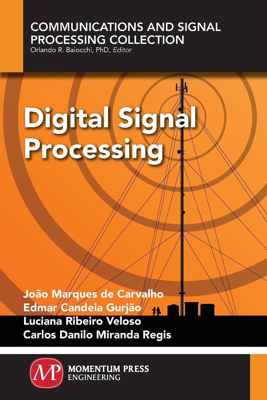 Фото - João Marques de Carvalho, Edmar Candeai Gurjao, Luciana Ribeiro Veloso Digital Signal Processing jacob benesty fundamentals of signal enhancement and array signal processing