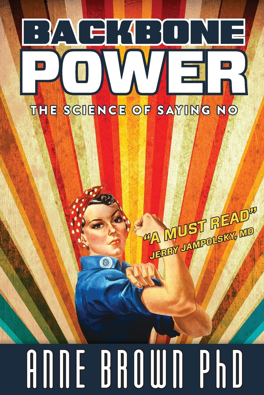 Anne Brown Backbone Power the Science of Saying No no problem the upside of saying no