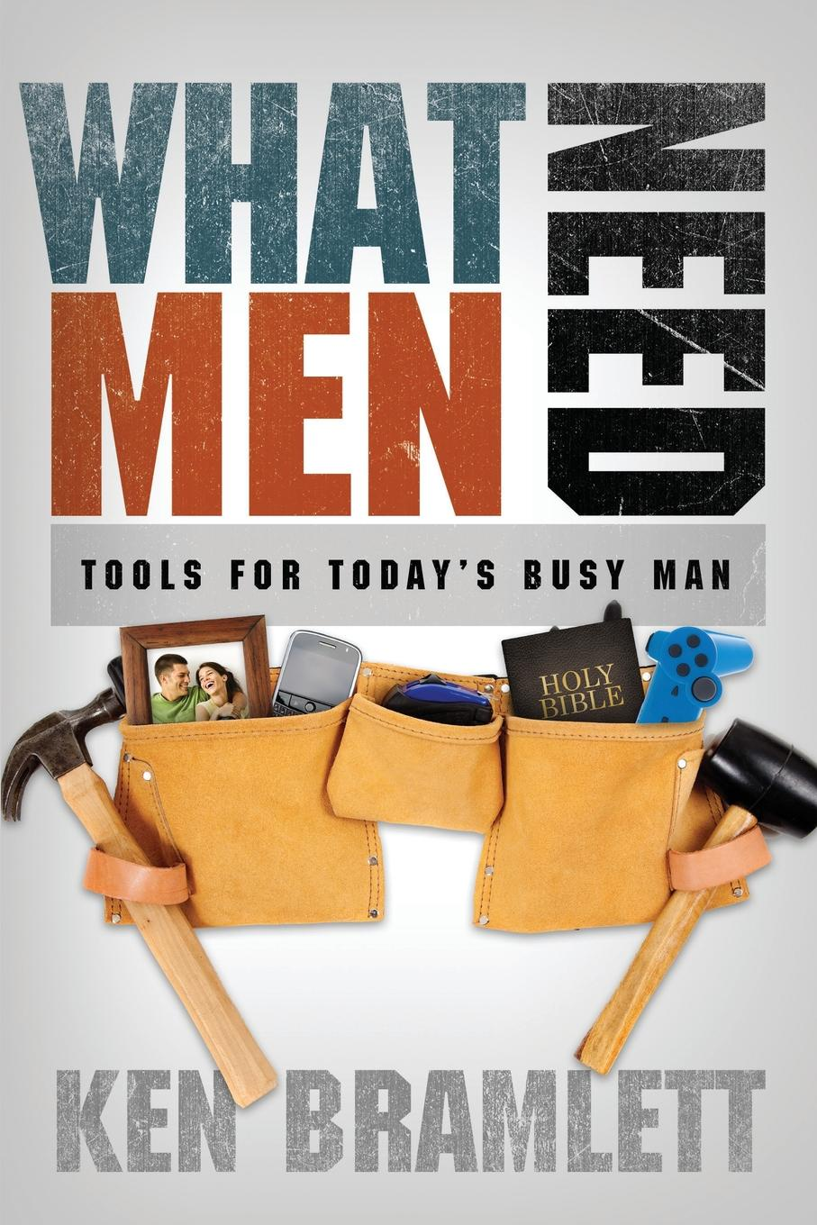Ken Bramlett What Men Need michael burchell no excuses how you can turn any workplace into a great one