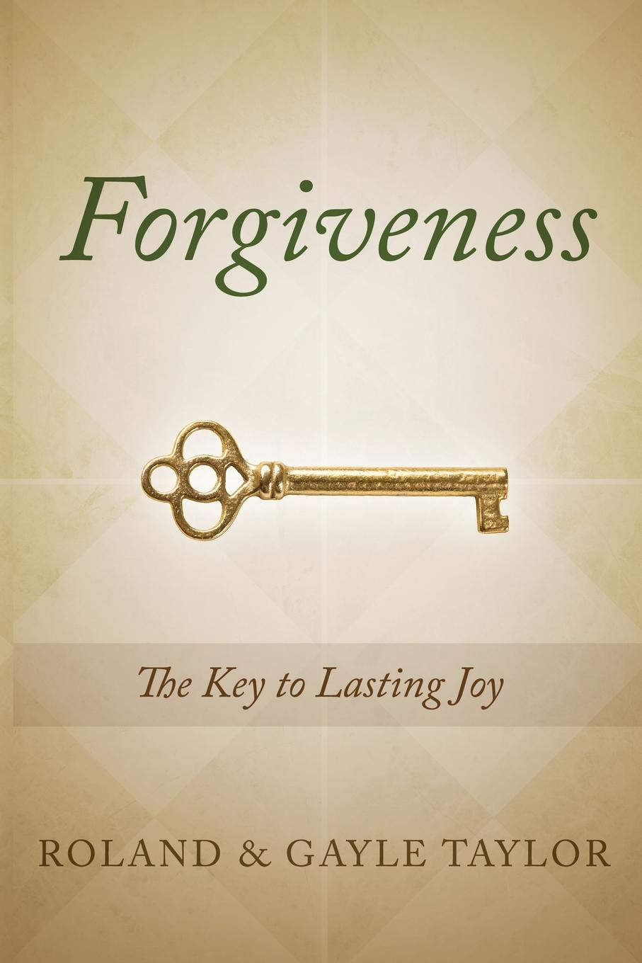 Roland Taylor, Gayle Taylor Forgiveness. The Key to Lasting Joy daniel trathen a lasting promise the christian guide to fighting for your marriage