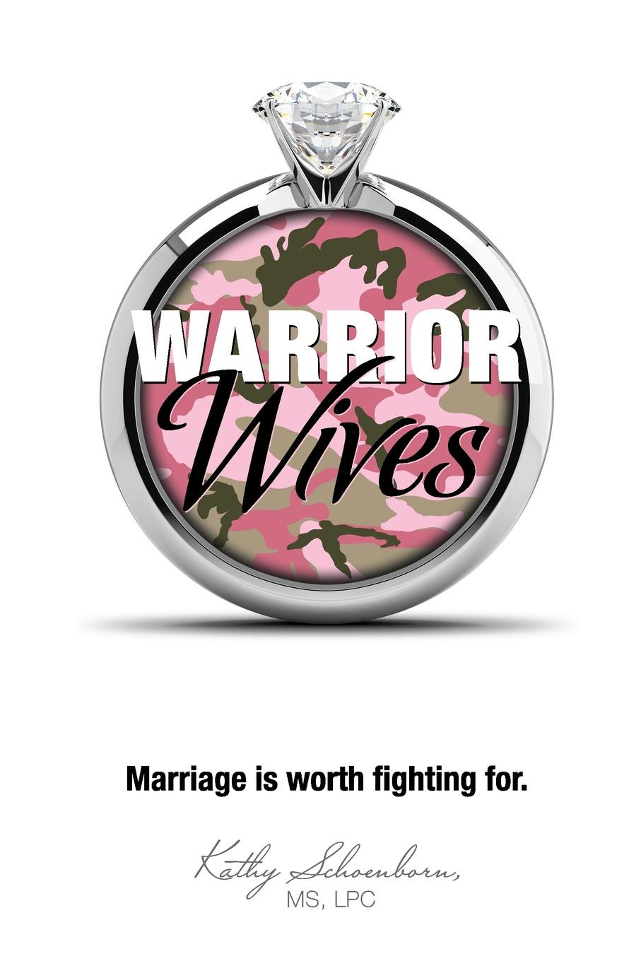 MS Lpc Kathy Schoenborn, Kathy Schoenborn Warrior Wives. Marriage Is Worth Fighting for daniel trathen a lasting promise the christian guide to fighting for your marriage