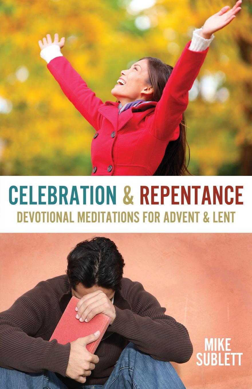 Mike Sublett Celebration & Repentance. Devotional Meditations for Advent & Lent delinda n baker in search of truth 31 day devotional
