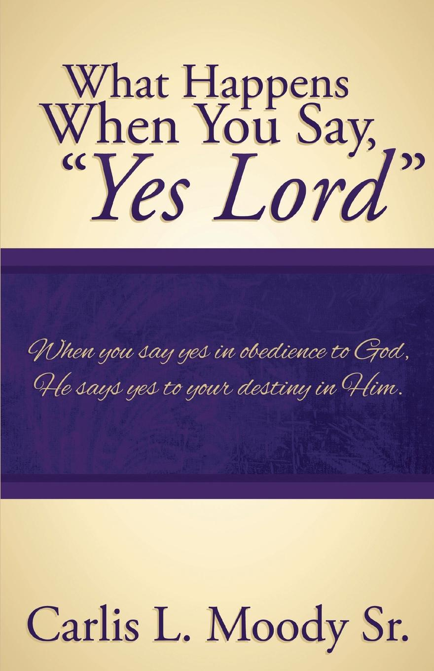 Carlis L. Moody What Happens When You Say Yes Lord yes man film tie in
