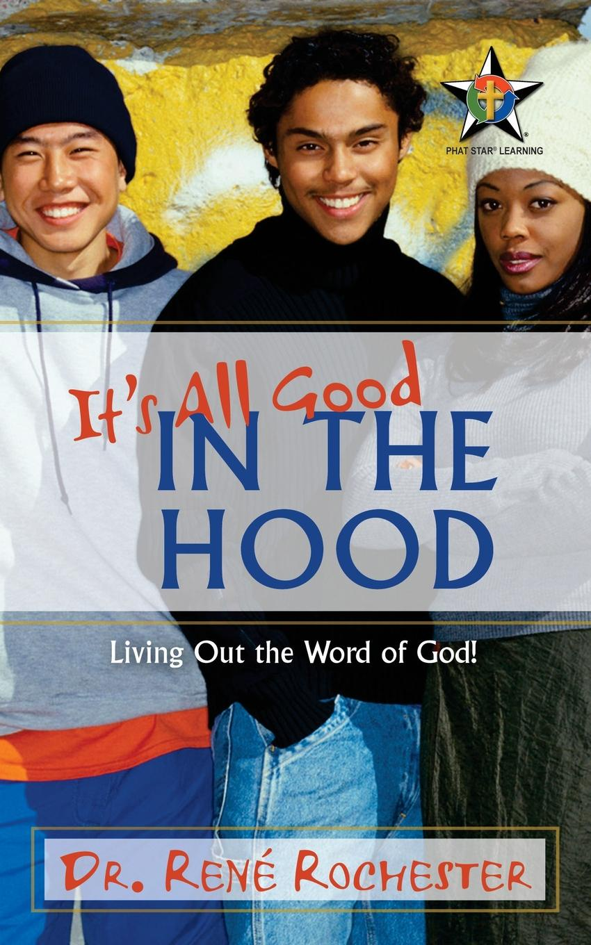 Dr. René Rochester It's All Good. In the Hood dwight edward knight lessons through the word student edition